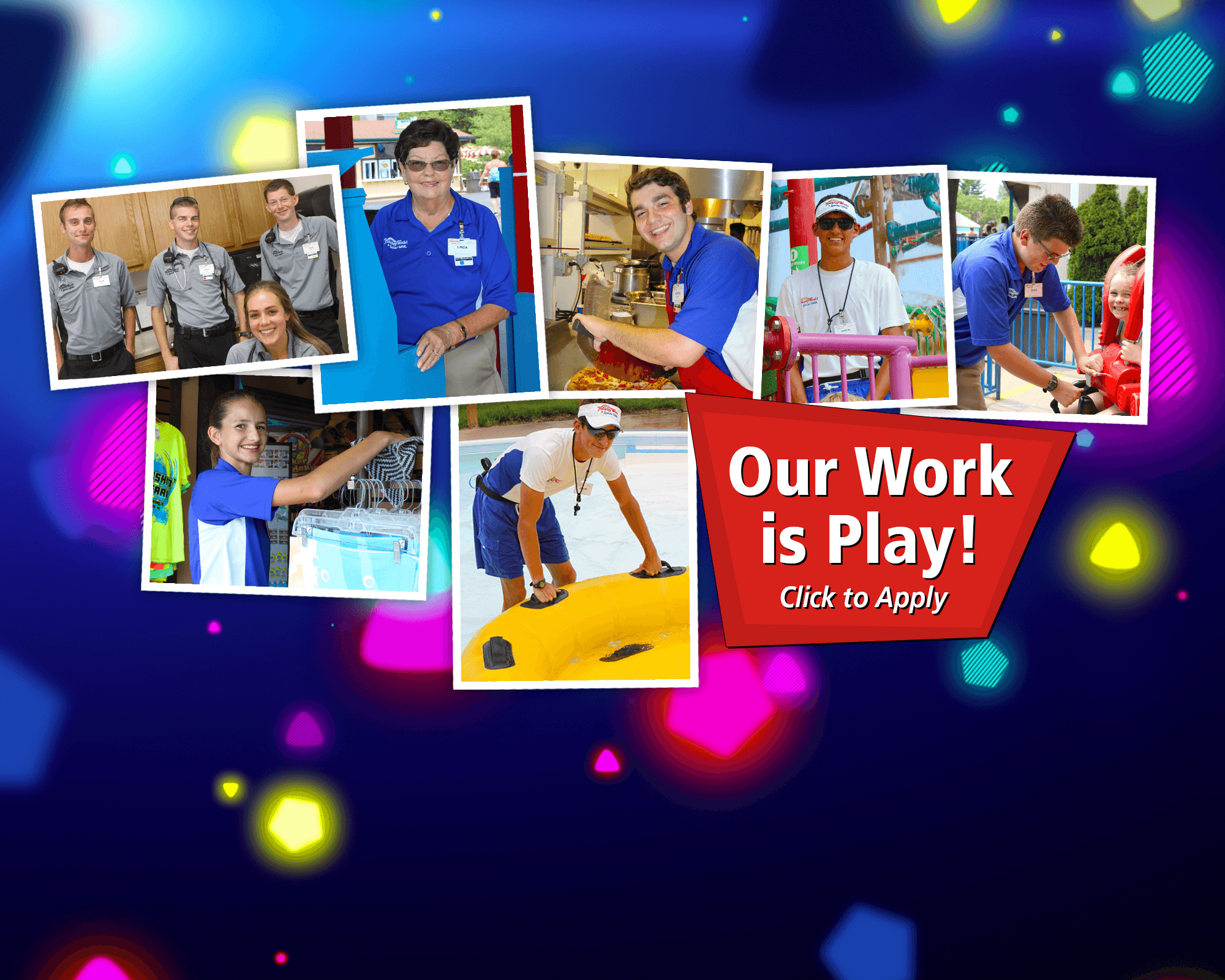 Our Work is Play! Apply Today!